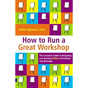 How to Run a Great Workshop: The Complete Guide to Designing and Running Brilliant Workshops and Meetings Paperback – 26 Oct. 2006
