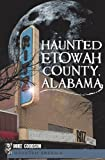img - for Haunted Etowah County, Alabama (Haunted America) book / textbook / text book