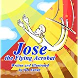 Jose the Flying Acrobat: An Inspirational Children's Picture Book (Children's Books for the Whole Family)  (Beautifully Illustrated Children's Book for All Ages)