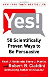 Yes! 50 Scientifically Proven Ways to Be Persuasive by Robert B. Cialdini