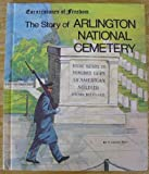 Front cover for the book The Story of Arlington National Cemetery by R. Conrad Stein