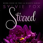 Stirred: An Illustrated Romance: L.A. Nights, Book 4 | Sylvie Fox