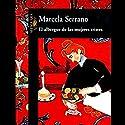 El Albergue de Las Mujeres Tristes (Texto Completo) Audiobook by Marcela Serrano Narrated by Adriana Sananes