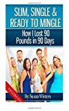 Slim, Single and Ready to Mingle: How I Lost 90 Pounds in 90 Days, Susan Winters, 1475018010