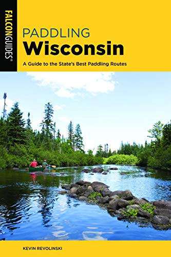 Pdf Outdoors Paddling Wisconsin: A Guide to the State's Best Paddling Routes (Paddling Series)