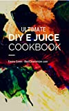 DIY EJuice Cookbook: Make Your Own E Juice And