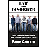 Law and Disorder: Abuse, Corruption, and Misconduct in the American Criminal Justice System