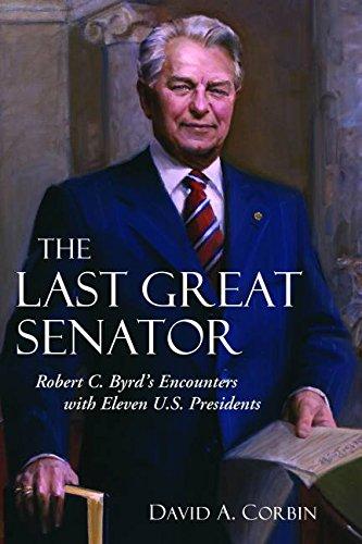 The Behind Great Senator: Robert C. Byrd's Encounters with Eleven U.S. Presidents