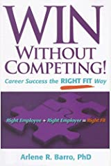Win Without Competing!: Career Success the Right Fit Way (Capital Ideas for Business & Personal Development) Paperback