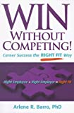 Win Without Competing!, Arlene R. Barro, 1933102381