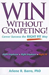 Win Without Competing!: Career Success the Right Fit Way (Capital Ideas for Business & Personal Development)