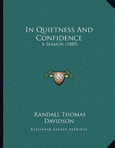 In Quietness And Confidence: A Sermon (1885)