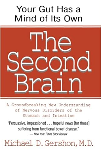 The Second Brain: The Scientific Basis Of Gut Instinct & A Groundbreaking New Understanding Of Nervous Disorders Of The Stomach & Intest por Michael Gershon epub