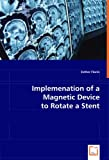 Implementation of a Magnetic Device to Rotate a Stent, Esther Florin, 3836474158