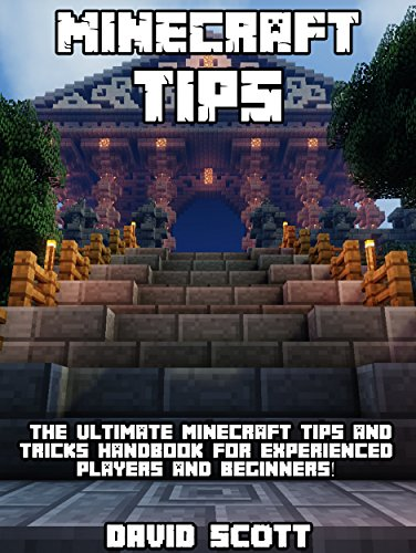 Minecraft Tips: The Ultimate Minecraft Tips and Tricks Handbook - For Experienced Players and Beginners! (Minecraft Playstation, Xbox, Pc, Pe, and Wii ... Minecraft Guide, Free Min