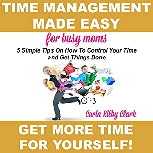 Time Management Made Easy for Busy Moms Audiobook