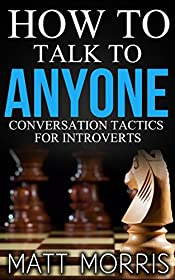 How to Talk to Anyone: Conversation Tactics for Introverts (Conversation Starters Book 1)
