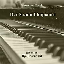Der Stummfilmpianist Hörbuch von Thorsten Nesch Gesprochen von: Ilja Rosendahl