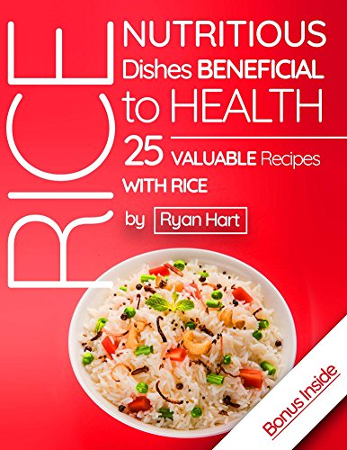 Rice - nutritious dishes beneficial to health.25 valuable recipes with rice. Full color by Ryan Hart