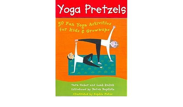 Yoga Pretzels: 50 Fun Yoga Activities for Kids and Grownups ...