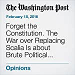 Forget the Constitution. The War over Replacing Scalia Is about Brute Political Force. | Greg Sargent