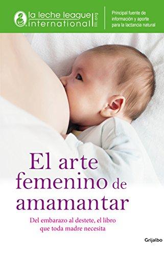 El arte femenino de amamantar (Spanish Edition) by [Asociacion Liga De La Leche