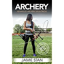 Archery: Advanced Archery Tips & Tricks (Archery, Bow, Archery Bow, Hunting, Bow hunting)