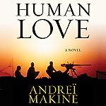 Human Love: A Novel | Andrei Makine