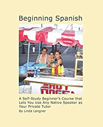 Beginning Spanish: A Self-Study Beginner's Course that Lets You Use Any Native Speaker as Your Private Tutor