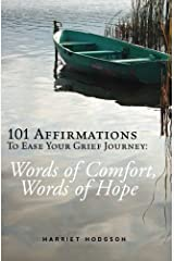 101 Affirmations To Ease Your Grief Journey: Words of Comfort, Words of Hope Paperback