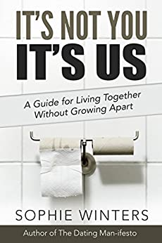 It's Not You, It's Us: A Guide for Living Together Without Growing Apart by [Winters, Sophie]
