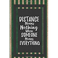 Distance Means Nothing When Someone Means Everything: Gift For Long Distance Friends Relationships Journal Lined Notebook To Write In