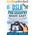 Photography: DSLR Photography Made Easy: Simple Tips on How You Can Get Visually Stunning Images Using Your DSLR (Photography, Digital Photography, Creativity, ... Digital, Portrait, Landscape, Photoshop)