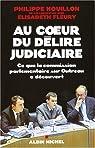 Au coeur du délire judiciaire : Ce que la commission parlementaire sur Outreau a découvert par Houillon