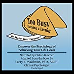 Too Busy Earning a Living to Make Your Fortune?: Discover the Psychology of Achieving Your Life Goals | Larry F. Waldman PhD