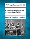 A concise treatise on the construction of Wills, Francis Vaughan Hawkins, 1240070780