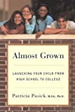 Almost Grown: Launching Your Child from High School to College by Pasick Patricia (1998-03-17) Paperback