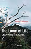 The Loom of Life : Unravelling Ecosystems, Schilthuizen, Menno, 3540680519