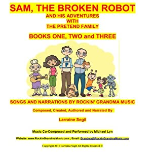 Sam, the Broken Robot: Books One,Two, and Three - Narration and Songs Audiobook
