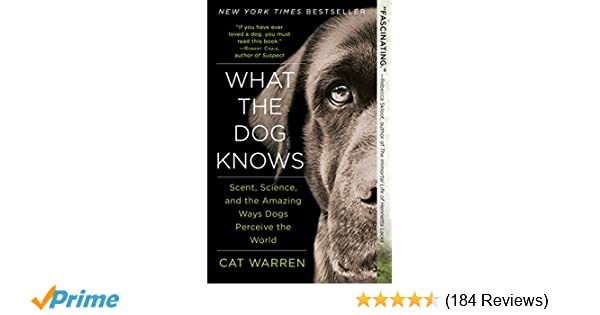 What the Dog Knows: Scent, Science, and the Amazing Ways
