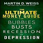 The Ultimate Money Guide for Bubbles, Busts, Recession and Depression   Martin D. Weiss