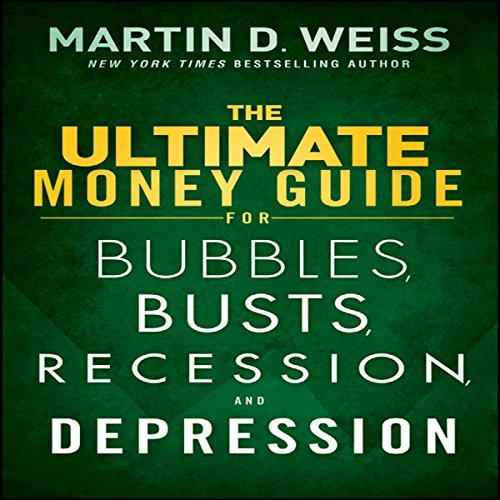 The Ultimate Money Guide for Bubbles, Busts, Recession and Depression ()