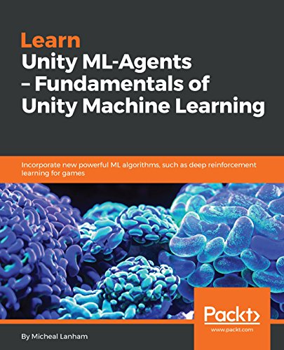 Learn Unity ML-Agents - Fundamentals of Unity Machine Learning: Incorporate new powerful ML algorithms such as Deep Reinforcement Learning for games