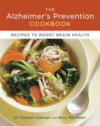 The Alzheimer's Prevention Cookbook: 100 Recipes to Boost Brain Health by Marwan Sabbagh, Beau MacMillan