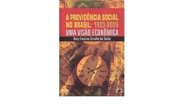 A Previdencia Social No Brasil: 1923 - 2009 Uma Visao Economica: Darcy Francisco Carvalho dos Santos: 9788574974514: Amazon.com: Books