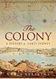 Front cover for the book The Colony: A History of Early Sydney by Grace Karskens