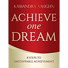 Achieve One Dream: 8 Steps to Unstoppable Achievement
