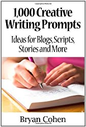 1,000 Creative Writing Prompts: Ideas for Blogs, Scripts, Stories and More by Cohen, Bryan unknown edition [Paperback(2011)]