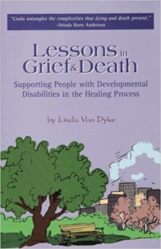 Book Lessons in Grief & Death: Supporting People With Developmental Disabilities in the Healing Process by Linda Van Dyke (2003-08-01)