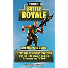 Fortnite For Teens: Battle Royale: The Ultimate Guide – SECRET TIPS, TRICKS AND STRATEGIES That The Elite Players and Top Streamers Use to Win
